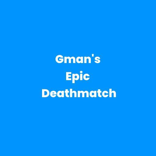 Gman's Epic Deathmatch