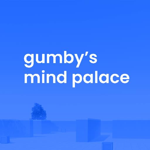Gumby's Mind Palace